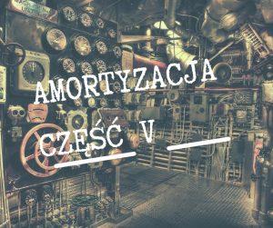 Amortyzacja część V